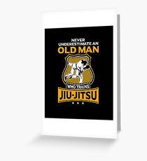 Never Underestimate an Old Man who Trains Jiu Jitsu | brazilian jiu jitsu | jiu jitsu apparel | jujitsu shirts | bjj | bjj shirt | bjj gift | martial arts shirt | mma shirt Greeting Card