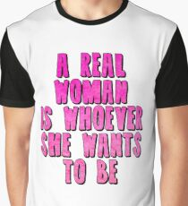 A Real Woman is Whoever She Wants To Be Graphic T-Shirt