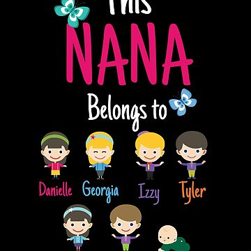 This Nana belongs to Danielle Georgia Izzy Tyler Jordan Jamie Kaiden by MyFamily