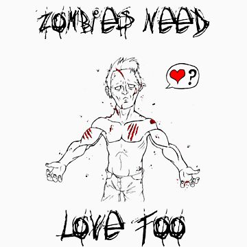 Zombies Need Love Too by Richnroch