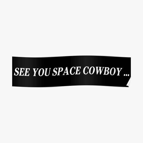 See You Space Cowboy... - Cowboy Bebop Poster