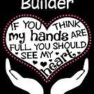 Herz eines Erbauers. Wenn du denkst, dass meine Hände voll sind, solltest du mein Herz sehen. von flamingarts