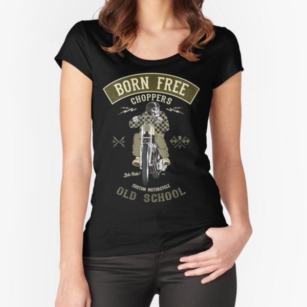 Born Free - Custom Motorcycle Fitted Scoop T-Shirt