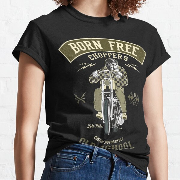 Born Free - Custom Motorcycle Classic T-Shirt