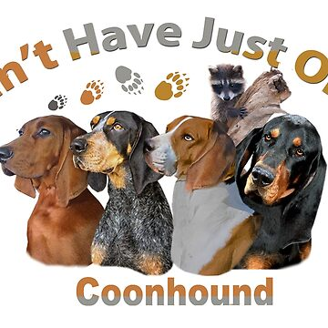 Coon Hound Cannot  Have Just One Apparel And Gifts by Friskybizpets