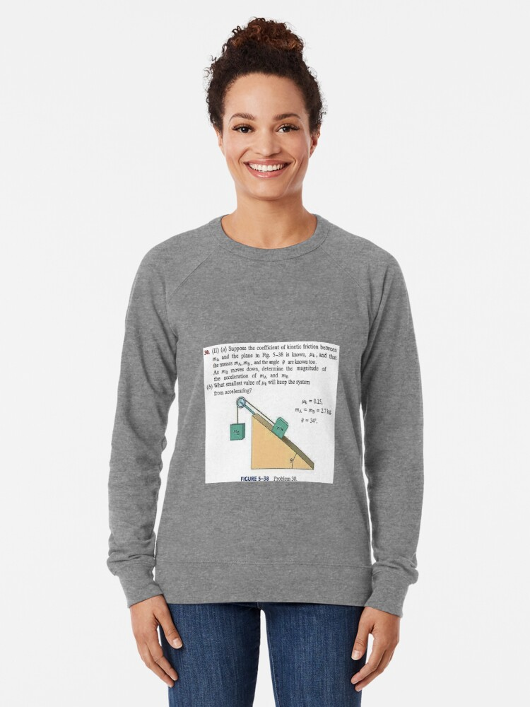 Alternate view of Physics problem: Suppose the coefficient of kinetic friction between the mass and the plane is known. #Physics #Education #PhysicsEducation,  Lightweight Sweatshirt