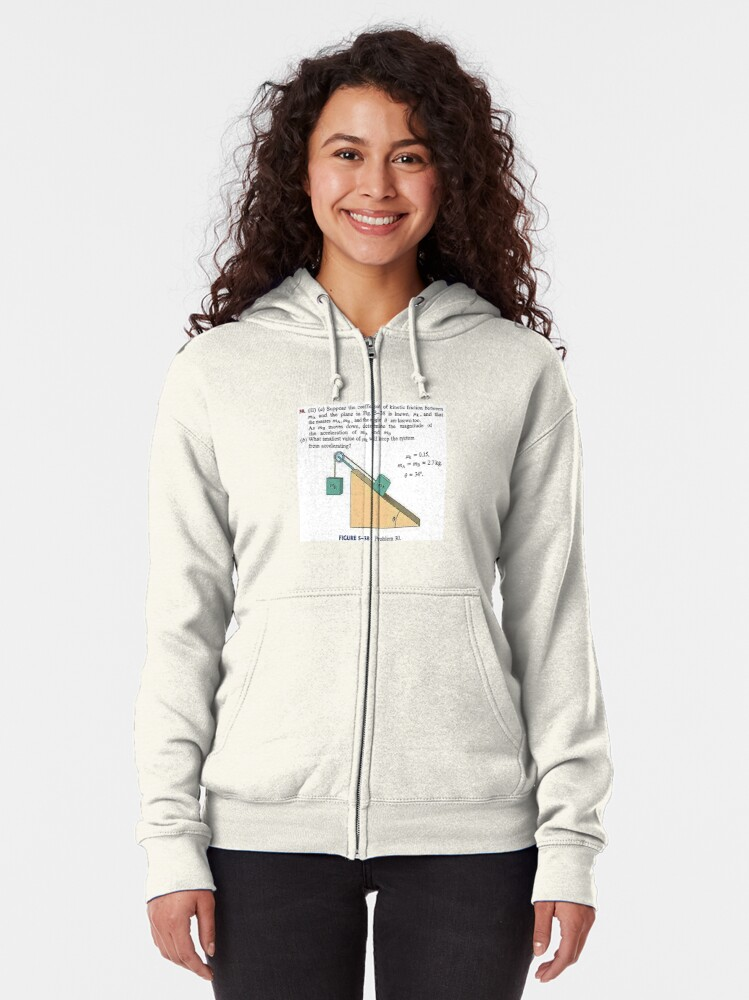 Alternate view of Physics problem: Suppose the coefficient of kinetic friction between the mass and the plane is known. #Physics #Education #PhysicsEducation,  Zipped Hoodie