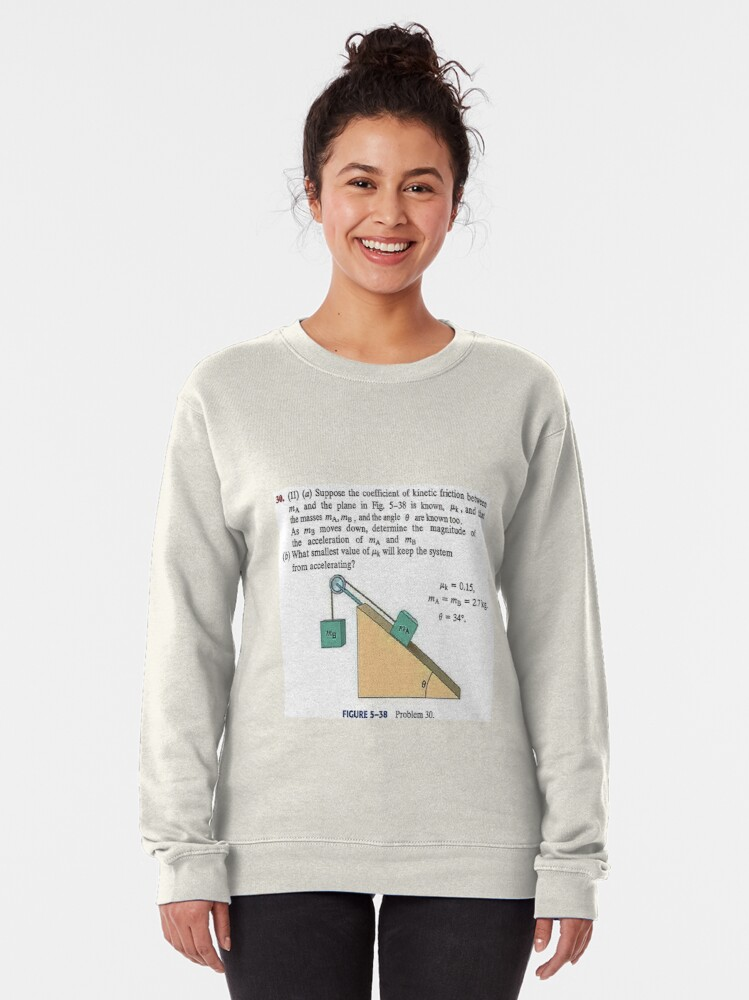 Alternate view of Physics problem: Suppose the coefficient of kinetic friction between the mass and the plane is known. #Physics #Education #PhysicsEducation,  Pullover Sweatshirt