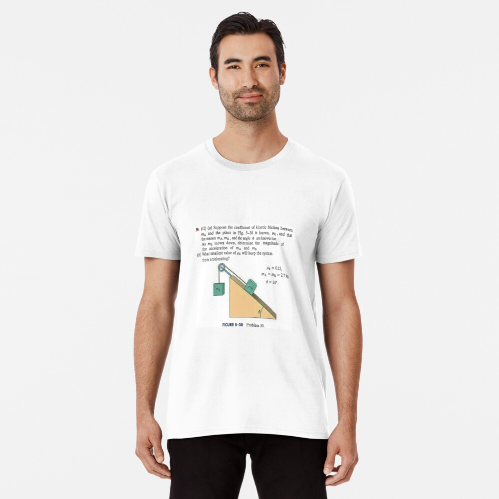 Physics problem: Suppose the coefficient of kinetic friction between the mass and the plane is known. #Physics #Education #PhysicsEducation,  Premium T-Shirt