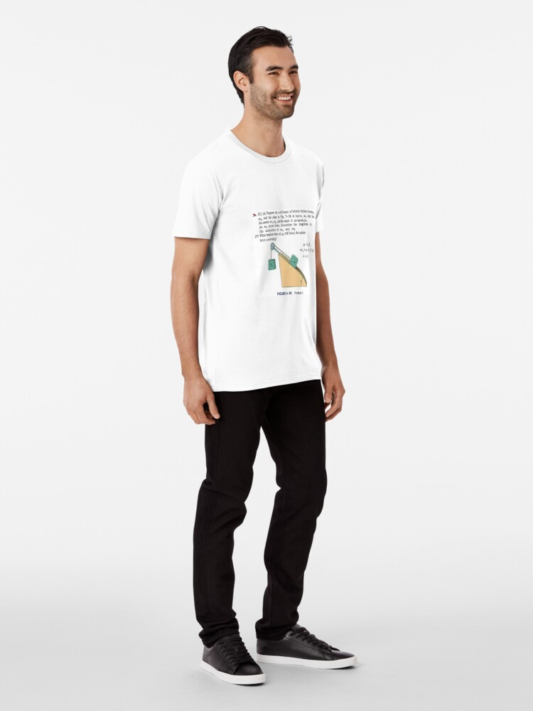 Alternate view of Physics problem: Suppose the coefficient of kinetic friction between the mass and the plane is known. #Physics #Education #PhysicsEducation,  Premium T-Shirt