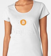 I Told You So - Funny Crypto Currency Bitcoin Women's Premium T-Shirt