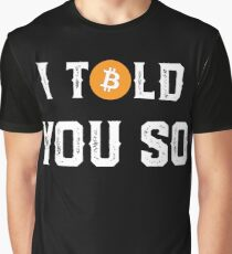 I Told You So - Funny Crypto Currency Bitcoin Graphic T-Shirt