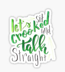 Let's sit crooked and talk straight Sticker