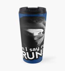When I say run … RUN! Travel Mug