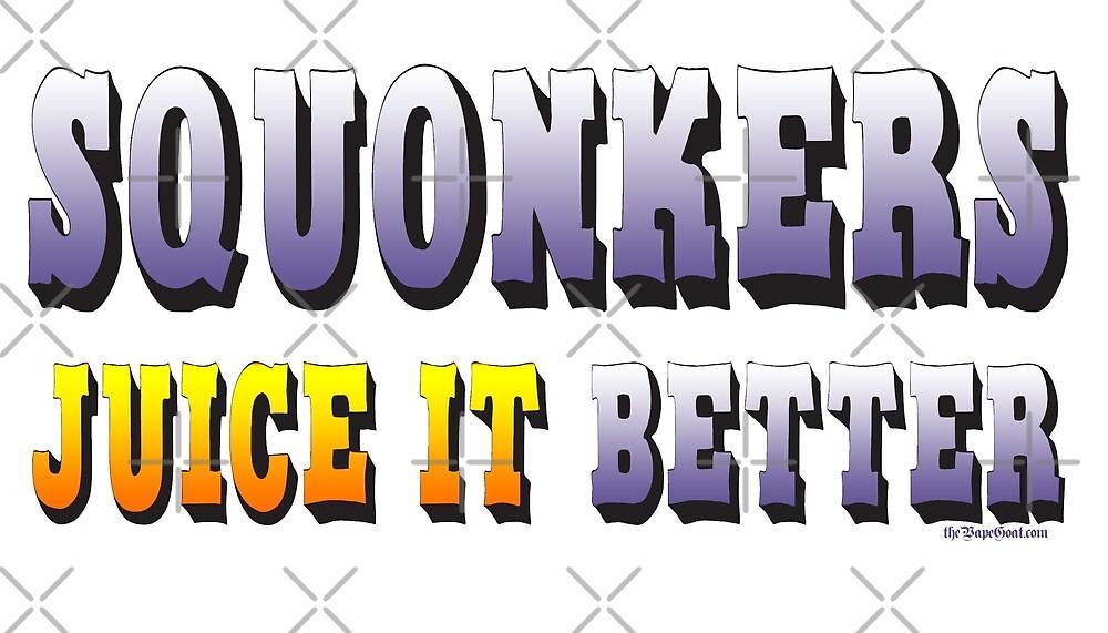 Ω VAPE  | Squonkers Juice it Better  by IconicTee