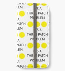 A Three Patch Problem iPhone Wallet/Case/Skin