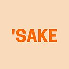 'SAKE - Just Say Sake! For When You Need to Swear but Can't by TNTs