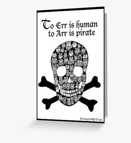 To err is human to arr is pirate Greeting Card
