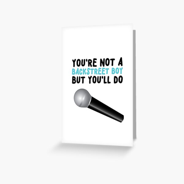 You're not a Backstreet Boy Greeting Card