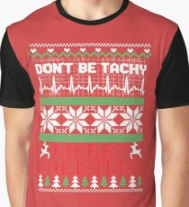 Christmas, Don't Be Tachy Ugly Christmas Sweater Graphic T-Shirt