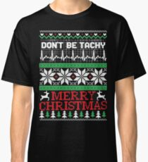 Christmas, Don't Be Tachy Ugly Christmas Sweater Classic T-Shirt