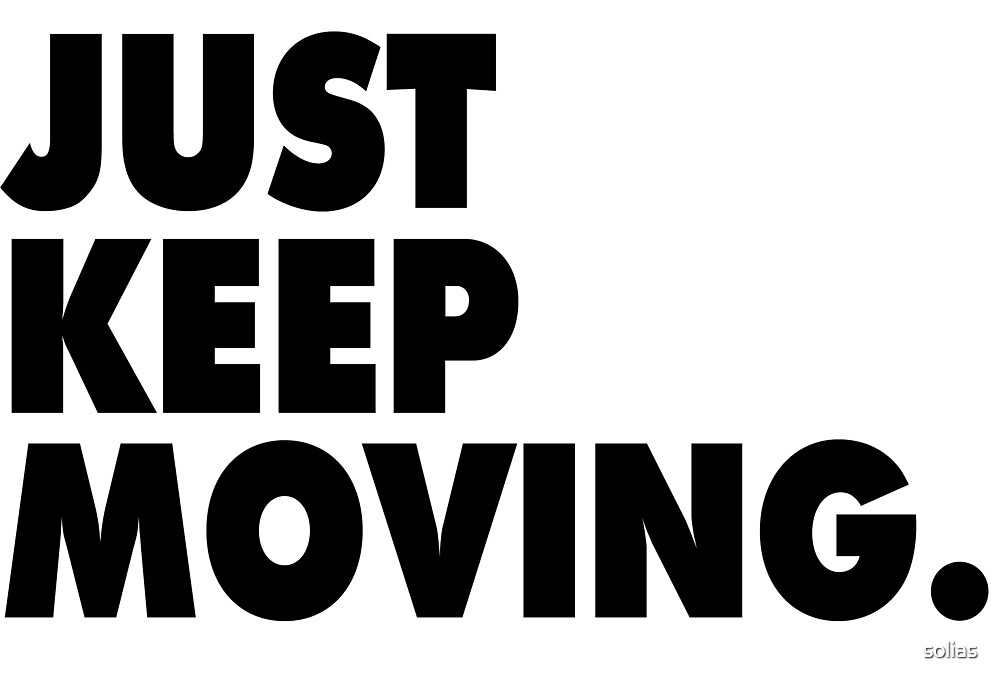 Just Keep It Moving