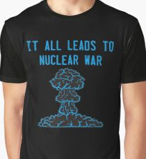 It All Leads to Nuclear War Graphic T-Shirt