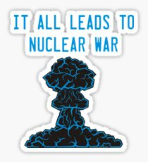 It All Leads to Nuclear War Sticker