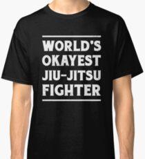 BJJ World's Okayest Jiu-Jitsu Fighter MMA Classic T-Shirt