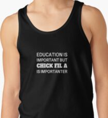 Education is Important But Chick Fil A Is Importanter Tank Top