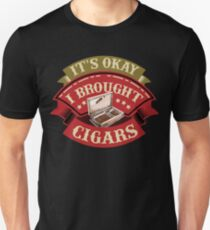 Its Okay I Brought Cigars | Cigar Gift For Men | Cigar Gift For Him | Cigar Gift for Dad | Unique Cigar Gifts | Cigar Shirt | Birthday Cigar Gift | Cigar Lovers  Unisex T-Shirt