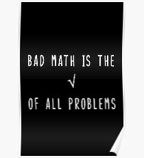 Bad Math is the Root of All Problems Poster