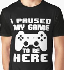 I Paused My Game To Be Here T Shirt  Graphic T-Shirt