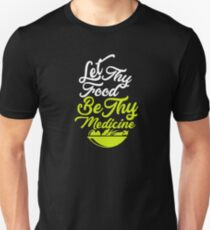 Let Thy Food Be Thy Medicine Unisex T-Shirt