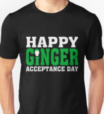 Happy ginger acceptance day   St  Patrick s Day T Shirt Unisex T-Shirt