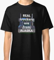 Real Truckers are From Alaska trucker funny t-shirt Classic T-Shirt