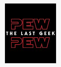 Pew Pew The Last Geek Photographic Print