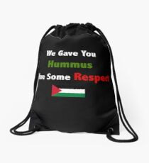 We gave you Hummus, have some respect.  Drawstring Bag