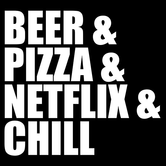 Beer Pizza Netflix Chill Funny Sayings Quote T Shirt Posters