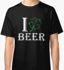 I LOVE BEER   Drunk St Patrick s Day T Shirt Classic T-Shirt