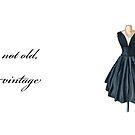 I'm not old, I'm vintage by Elza Fouche