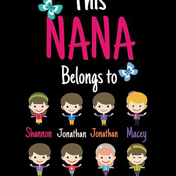 This Nana belongs to Shannon Jonathan Jonathan Macey Blake Thomas Kallie Summer by MyFamily