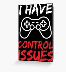 I have control issues Funny Game T-shirt Greeting Card