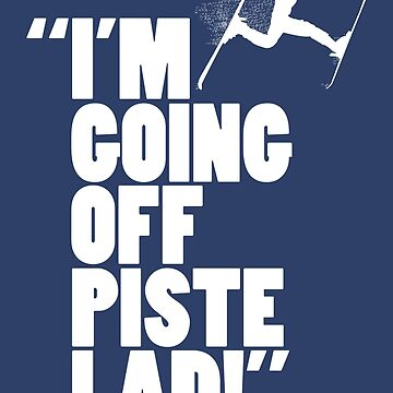 """""""I'm Going Off Piste Lad!"""" by UnoWho21"""