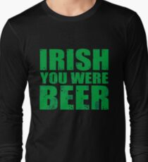 IRISH YOU WERE BEER St Patrick s Day T Shirt Long Sleeve T-Shirt