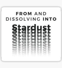 FROM AND DISSOLVING INTO stardust Sticker