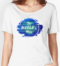 The World is Mine Women's Relaxed Fit T-Shirt