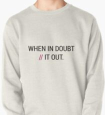 When in Doubt // It Out  Pullover