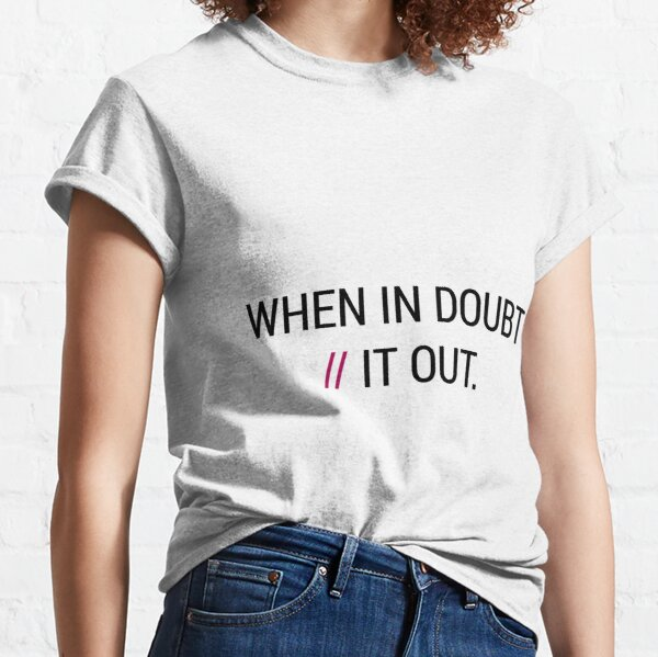 When in Doubt // It Out  Classic T-Shirt