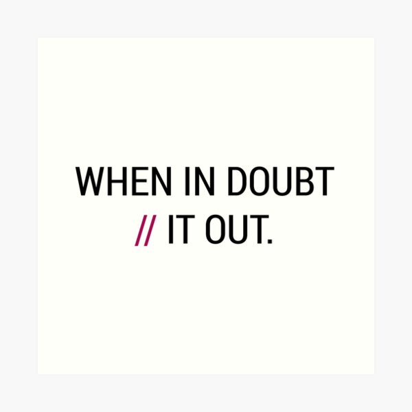 When in Doubt // It Out  Art Print